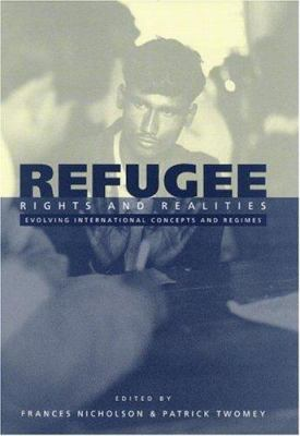Refugee Rights and Realities: Evolving International Concepts and Regimes 9780521632829
