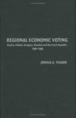 Regional Economic Voting: Russia, Poland, Hungary, Slovakia, and the Czech Republic, 1990-1999 9780521672559