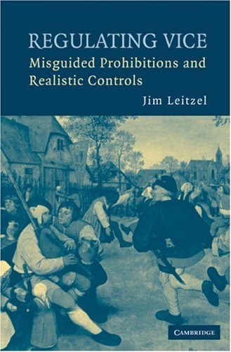 Regulating Vice: Misguided Prohibitions and Realistic Controls 9780521706605