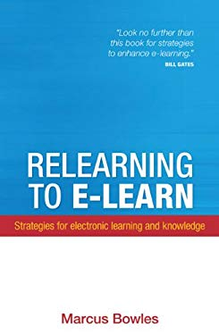 Relearning to E-Learn: Strategies for Electronic Learning and Knowledge 9780522851267