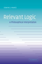 Relevant Logic: A Philosophical Interpretation 9780521829236