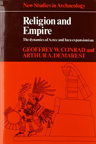 Religion and Empire: The Dynamics of Aztec and Inca Expansionism 9780521318969