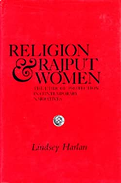 Religion and Rajput Women: The Ethic of Protection in Contemporary Narratives 9780520073395