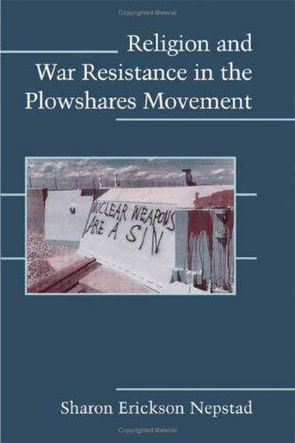 Religion and War Resistance in the Plowshares Movement 9780521888929