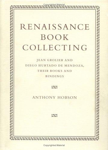Renaissance Book Collecting: Jean Grolier and Diego Hurtado de Mendoza, Their Books and Bindings 9780521651295