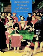 Renaissance Warrior and Patron: The Reign of Francis I
