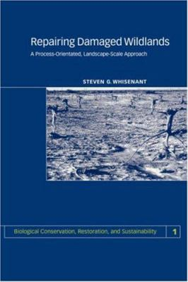 Repairing Damaged Wildlands: A Process-Orientated, Landscape-Scale Approach 9780521665407