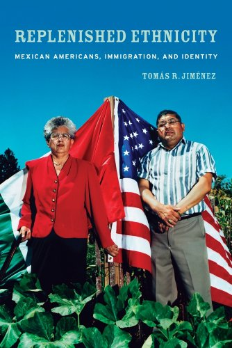 Replenished Ethnicity: Mexican Americans, Immigration, and Identity 9780520261426