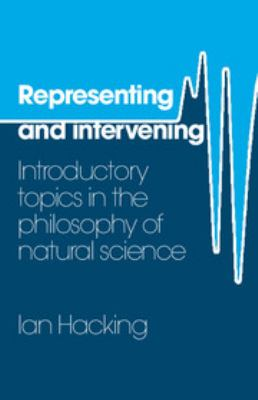 Representing and Intervening: Introductory Topics in the Philosophy of Natural Science 9780521282468