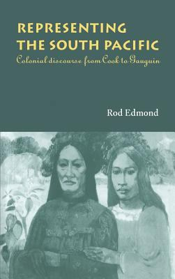 Representing the South Pacific: Colonial Discourse from Cook to Gauguin 9780521550543