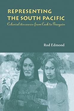 Representing the South Pacific: Colonial Discourse from Cook to Gauguin 9780521021135