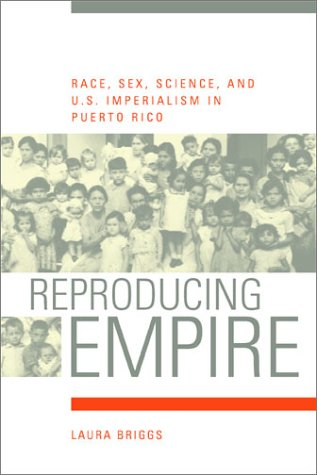 Reproducing Empire: Race, Sex, Science, and U.S. Imperialism in Puerto Rico 9780520232587