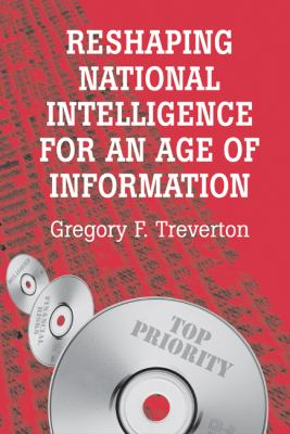 Reshaping National Intelligence for an Age of Information 9780521580960
