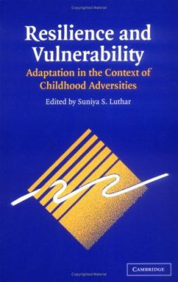 Resilience and Vulnerability: Adaptation in the Context of Childhood Adversities 9780521001618