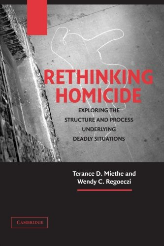 Rethinking Homicide: Exploring the Structure and Process Underlying Deadly Situations