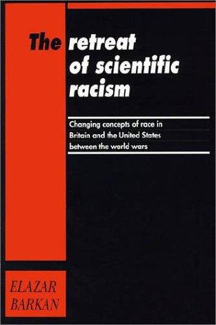 Retreat of Scientific Racism: Changing Concepts of Race in Britain and the United States Between the World Wars 9780521458757