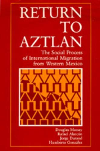 Return to Aztlan: The Social Process of International Migration from Western Mexico 9780520069701