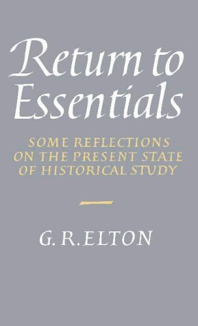 Return to Essentials: Some Reflections on the Present State of Historical Study 9780521410984