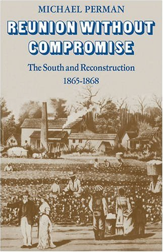 Reunion Without Compromise: The South and Reconstruction: 1865 1868 9780521097796