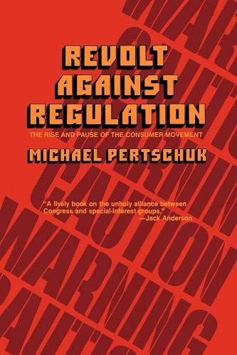 Revolt Against Regulation: The Rise and Pause of the Consumer Movement 9780520050747