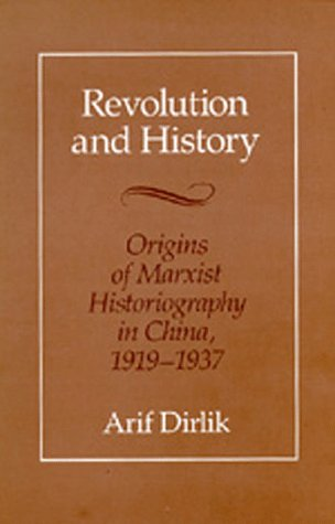 Revolution and History: Origins of Marxist Historiography in China, 1919-1937 9780520067578