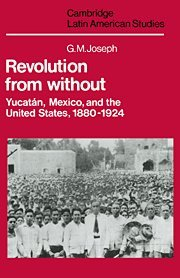 Revolution from Without: Yucatan, Mexico, and the United States, 1880 1924 9780521235167