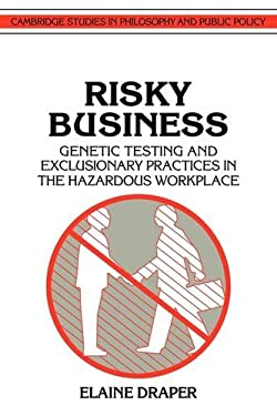 Risky Business: Genetic Testing and Exclusionary Practices in the Hazardous Workplace 9780521422482