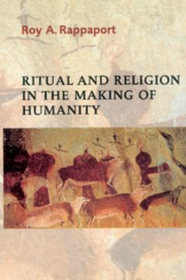 Ritual and Religion in the Making of Humanity Roy A. Rappaport