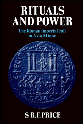 Rituals and Power: The Roman Imperial Cult in Asia Minor 9780521312684