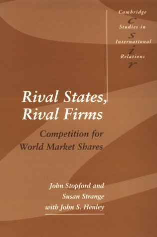 Rival States, Rival Firms: Competition for World Market Shares 9780521423861