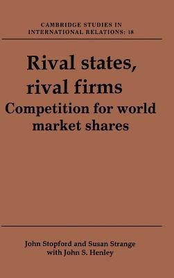 Rival States, Rival Firms: Competition for World Market Shares 9780521410229