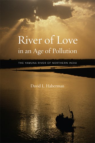 River of Love in an Age of Pollution: The Yamuna River of Northern India 9780520247901
