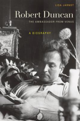 Robert Duncan: The Ambassador from Venus: A Biography 9780520234161