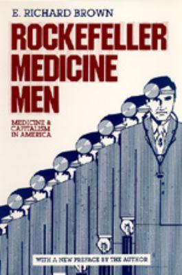 Rockefeller Medicine Men: Medicine and Capitalism in America 9780520042698