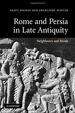 Rome and Persia in Late Antiquity: Neighbours and Rivals 9780521849258