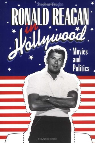 Ronald Reagan in Hollywood: Movies and Politics 9780521440806