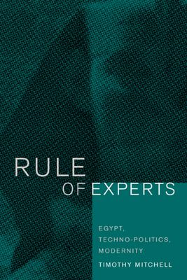 Rule of Experts: Egypt, Techno-Politics, Modernity 9780520232624