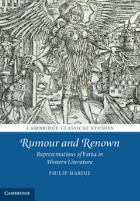 Rumour and Renown: Representations of Fama in Western Literature 9780521620888