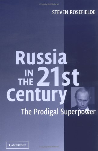 Russia in the 21st Century: The Prodigal Superpower 9780521545297