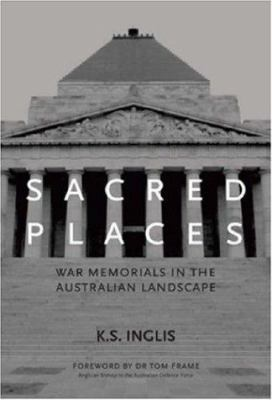 Sacred Places: War Memorials in the Australian Landscape 9780522851908