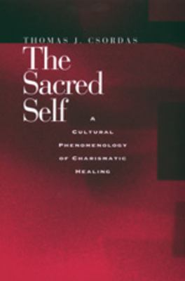 Sacred Self: Cultural Phenomenology of Charismatic Healing 9780520208841