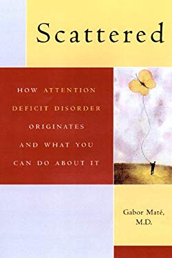 Scattered: How Attention Deficit Disorder Originates and What You Can Do about It 9780525944126
