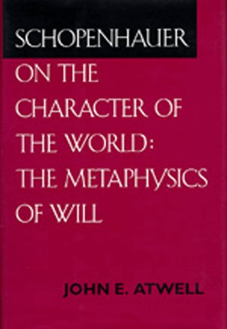 Schopenhauer on the Character of the World: The Metaphysics of Will 9780520087705