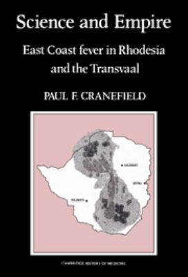 Science and Empire: East Coast Fever in Rhodesia and the Transvaal 9780521392532