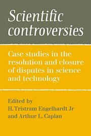 Scientific Controversies: Case Studies in the Resolution and Closure of Disputes in Science and Technology 9780521255653