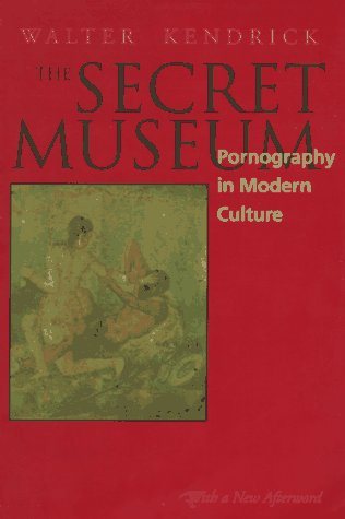The Secret Museum: Pornography in Modern Culture, with a New Afterword 9780520207295