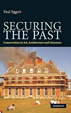 Securing the Past: Conservation in Art, Architecture and Literature 9780521898089