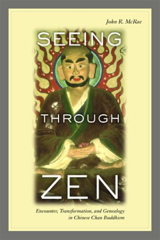 Seeing Through Zen: Encounter, Transformation, and Genealogy in Chinese Chan Buddhism 9780520237988