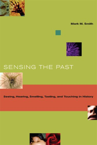 Sensing the Past: Seeing, Hearing, Smelling, Tasting, and Touching in History 9780520254961
