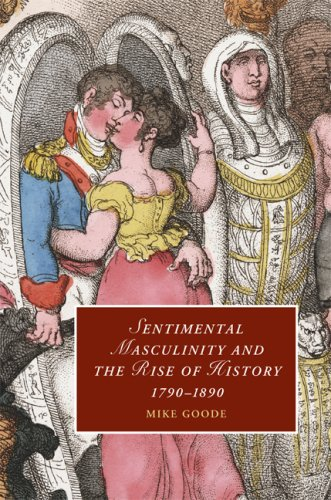 Sentimental Masculinity and the Rise of History, 1790-1890 9780521898591